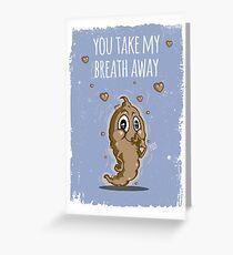 You Take My Breath Away Greeting Card