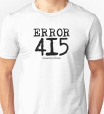 Error 415. Unsupported media type. Unisex T-Shirt