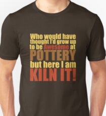 Pottery Funny Design - Awesome At Pottery Here I Am Kiln It T-Shirt