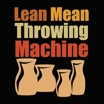 Pottery Funny Design - Lean Mean Throwing Machine by kudostees