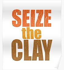 Pottery Funny Design - Seize The Clay Poster