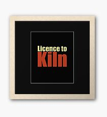 Pottery Funny Design - Licence To Kiln Framed Print