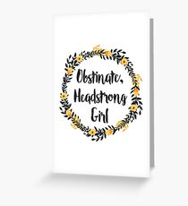 Obstinate, Headstrong Girl! Greeting Card