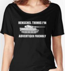 Henschel thinks I'm Advertiser Friendly - Tiger - Panzerkampfwagen VI Women's Relaxed Fit T-Shirt