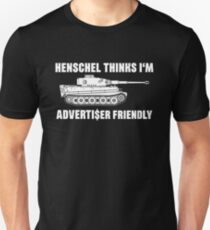 Henschel denkt, ich bin Advertiser Friendly - Tiger - Panzerkampfwagen VI Unisex T-Shirt