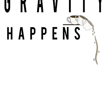 Gravity Happens by DrPotter