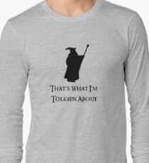 That's What I'm Tolkien About Long Sleeve T-Shirt