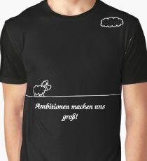 Ambitionen machen uns groß! Grafik T-Shirt