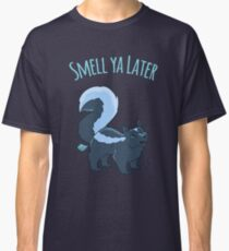 Smell Ya Later! Classic T-Shirt