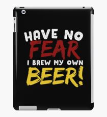 Have No Fear I Brew My Own Beer iPad Case/Skin