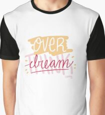 Overdream not overthink Graphic T-Shirt