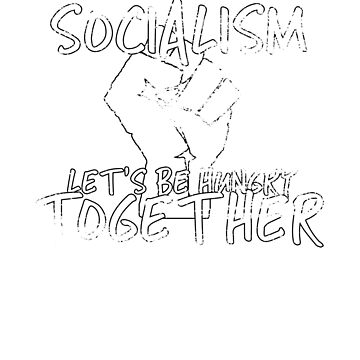 Socialism - Let's Be Hungry Together Vintage Worn by ProudApparel