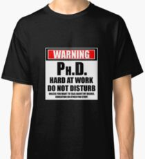 Warning Ph.D. Hard At Work Do Not Disturb Classic T-Shirt