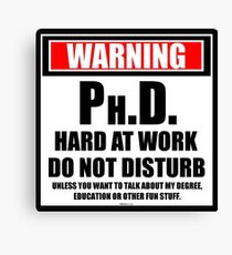 Warning Ph.D. Hard At Work Do Not Disturb Canvas Print