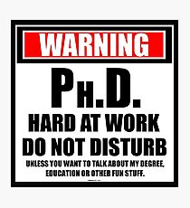 Warning Ph.D. Hard At Work Do Not Disturb Photographic Print