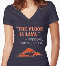 The Floor is Lava - Everyone Pompeii, 79 A.D. Funny History  Women's Fitted V-Neck T-Shirt