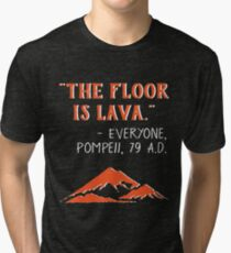 The Floor is Lava - Everyone Pompeii, 79 A.D. Funny History  Tri-blend T-Shirt