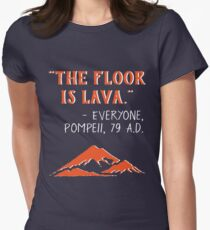 The Floor is Lava - Everyone Pompeii, 79 A.D. Funny History  Women's Fitted T-Shirt