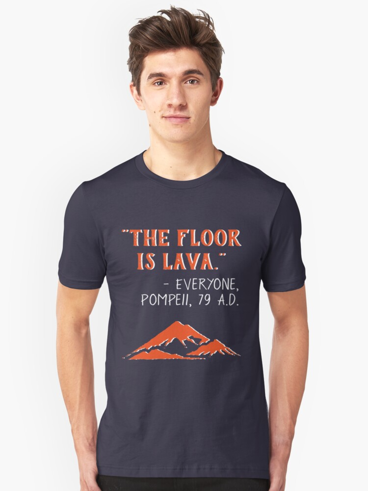 The Floor is Lava - Everyone Pompeii, 79 A.D. Funny History  Unisex T-Shirt Front