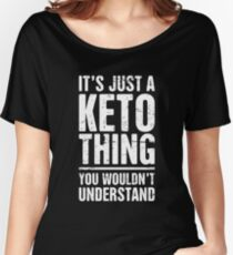 It's Just A Keto Thing Women's Relaxed Fit T-Shirt