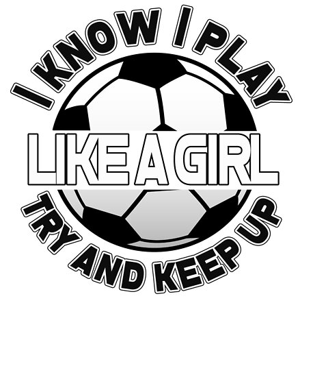 I Know I Play Like A Girl, Try And Keep Up by theboujeebunny