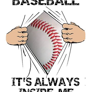 It's Always Inside Me - Funny Baseball T Shirt Gift for Him by techman516