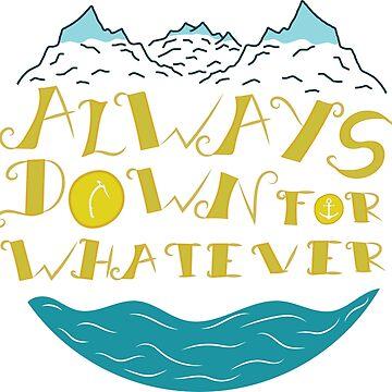Always Down For Whatever by MizunoMasuta
