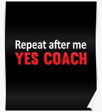 Repeat After Me, Yes Coach Funny Sports  Poster