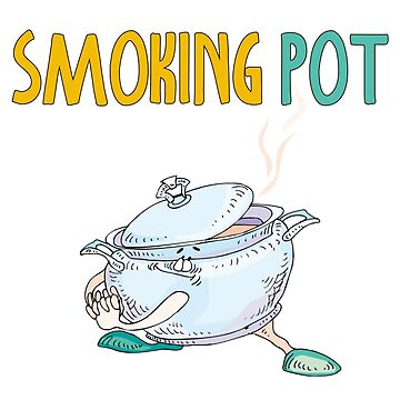 Smoking Pot Funny Sarcastic Hot Soup Pot by WeaponizedPigs