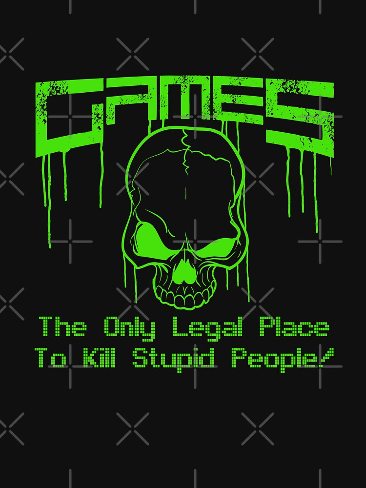 Games - The only legal place to kill stupid people! by theodoros20