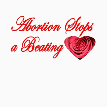ABORTION STOPS A BEATING HEART by esker532