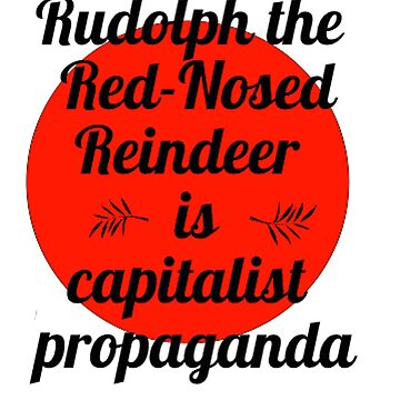 Rudolph the Red-Nosed Reindeer is Capitalist Propaganda by folie-a-dont