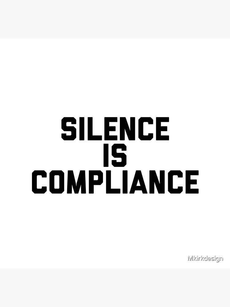 Silence is Compliance by Mkirkdesign