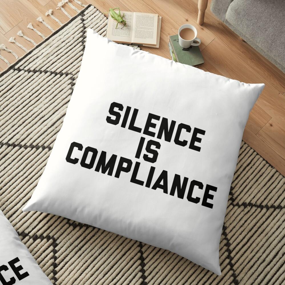 Silence is Compliance Floor Pillow