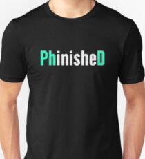 Funny PhD Finished Design Unisex T-Shirt