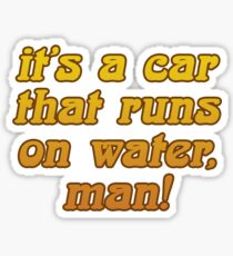 that 70s show - it's a car that runs on water, man! Sticker