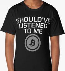 Should've Listened To Me Bitcoin Crypto HODL BTC T-Shirt Long T-Shirt