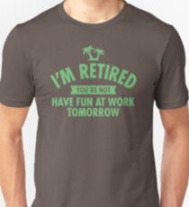 I'm Retired You Re Not Have Fun At Work Tomorrow JD156 Trending Unisex T-Shirt