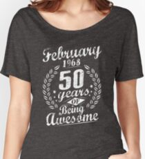February 50th Bday 1968 50 Years Of Being Awesome Women's Relaxed Fit T-Shirt