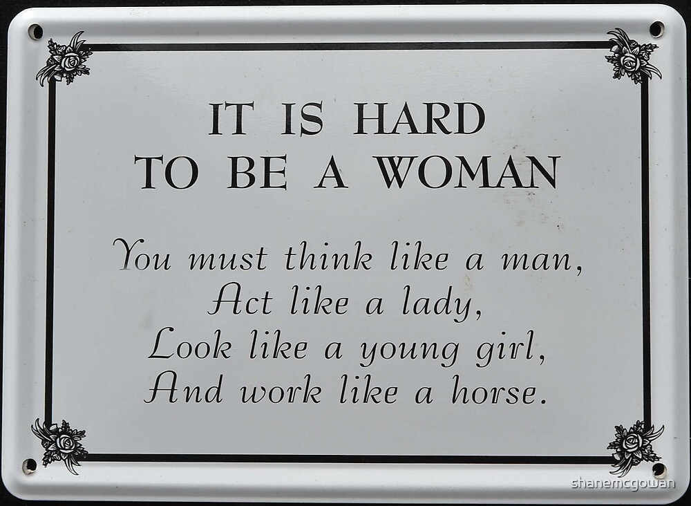 It's Hard to be a Woman..................................:-)) by shanemcgowan