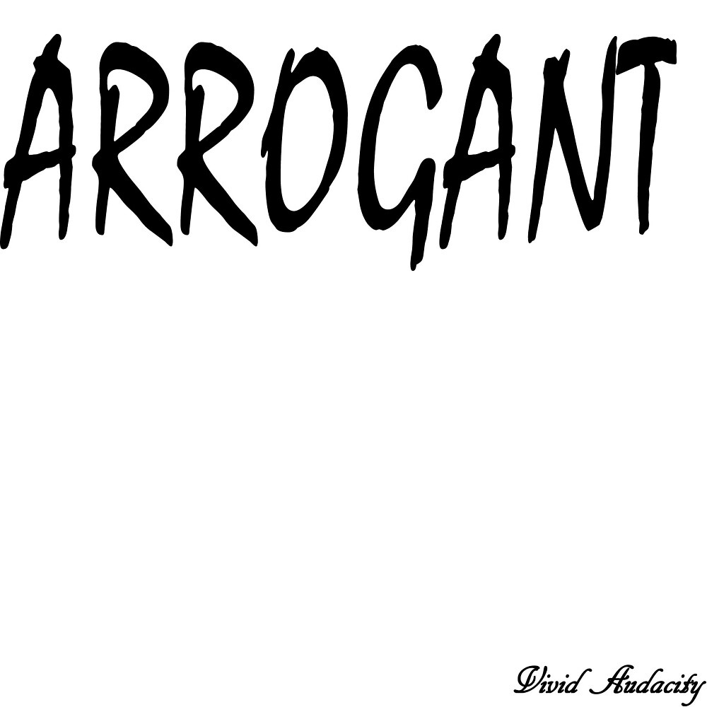 ARROGANT by VividAudacity