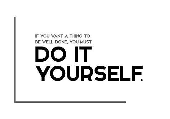 Well Done Do It Yourself Modern Quotes Poster By Razvandrc
