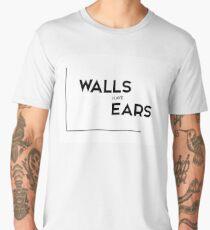 walls have ears - modern quotes Men's Premium T-Shirt