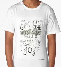 Even on the worst days there's a possibility for joy Long T-Shirt