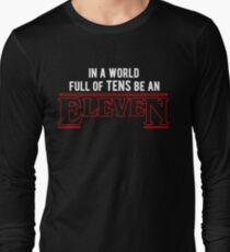 in a world full of tens, be an eleven  Long Sleeve T-Shirt
