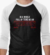 in a world full of tens, be an eleven  Men's Baseball ¾ T-Shirt