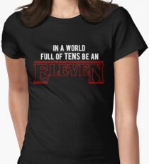 in a world full of tens, be an eleven  Women's Fitted T-Shirt