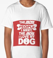 THE MORE I LOVE MY DOG Long T-Shirt