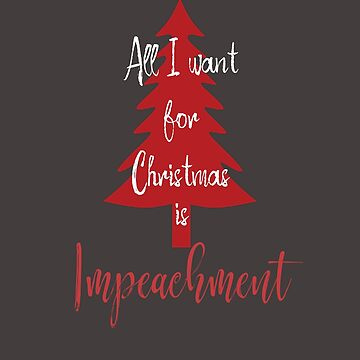 All I want for Christmas is Impeachment by lakeeffect
