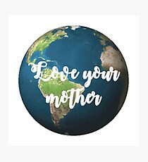 Love your mother Photographic Print